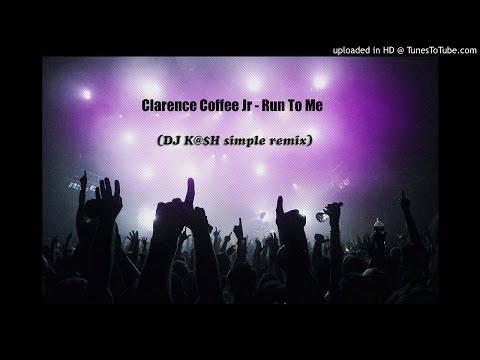 Clarence Coffee Jr - Run To Me (DJ K@$H simple remix)