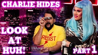 CHARLIE HIDES on LOOK AT HUH! - Part 1