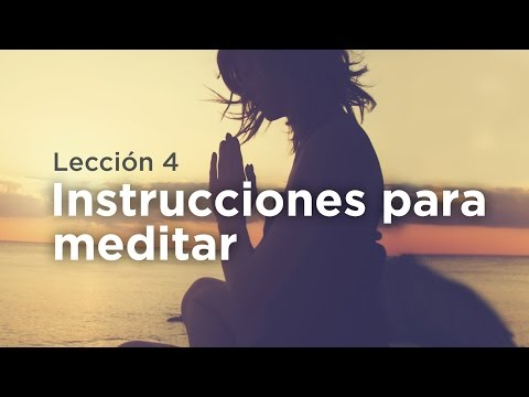 Aprende a Meditar - Lección 4: Instrucciones para Meditar