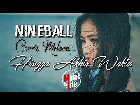 Nineball - Hingga Akhir Waktu (Cover MELANI)🎵[Lirik]