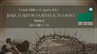 Estudo de quarta-feira - Série apocalipse: Jesus, o autor da revelação Divina - Parte 2