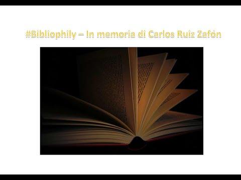 Bibliophily - 12a puntata - In memoria di Carlos Ruiz Zafón