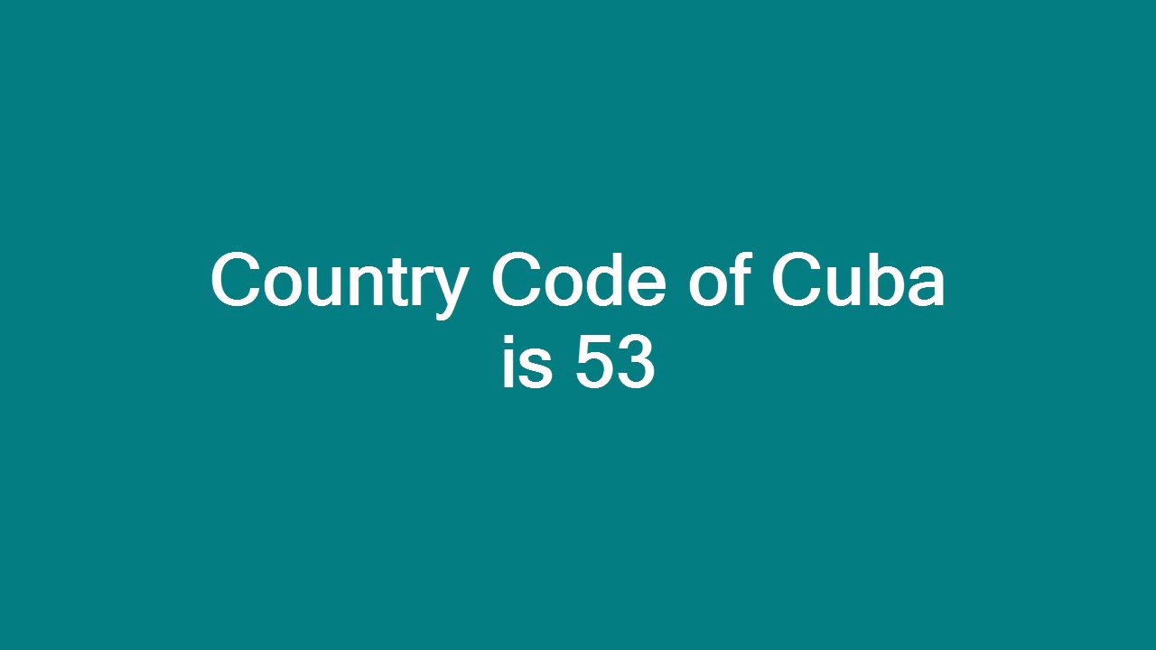 Country Code Of Cuba Is 53 You