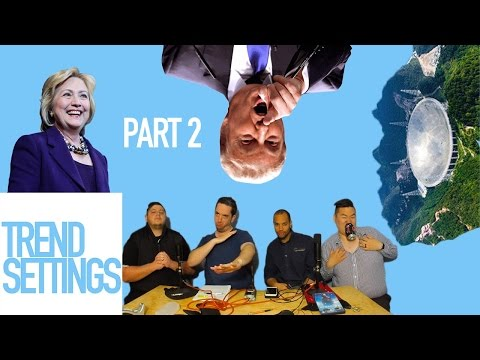 Trump vs Clinton and China Fast Radio Telescope - Trend Settings Ep 00 pt 1