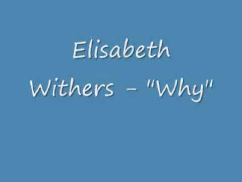 why - elisabeth withers.wmv
