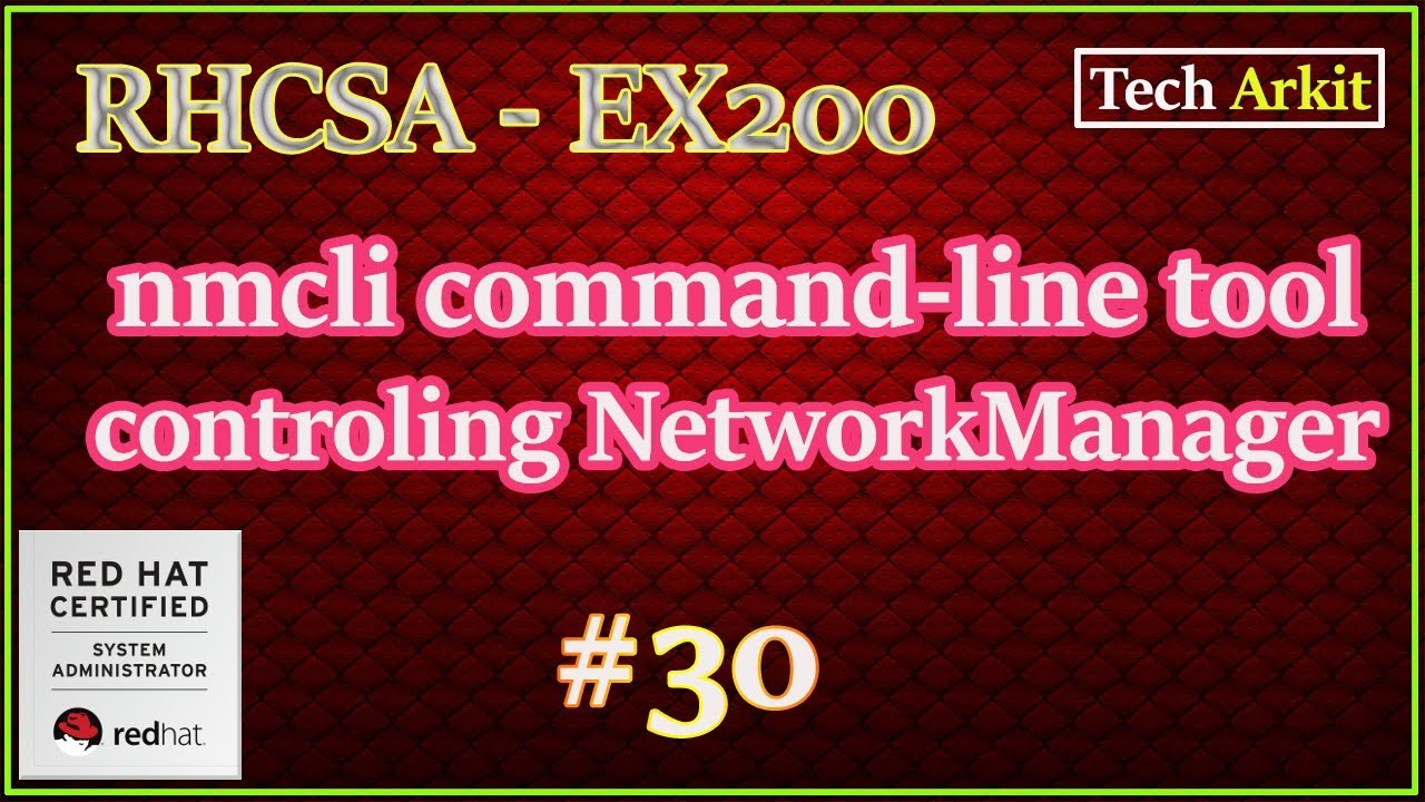 nmcli command-line tool for controlling NetworkManager - RHEL 7 - RHCSA