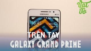 [Review dạo] Trên tay đánh giá nhanh Smartphone tự sướng của Samsung - Galaxy Grand Prime G530