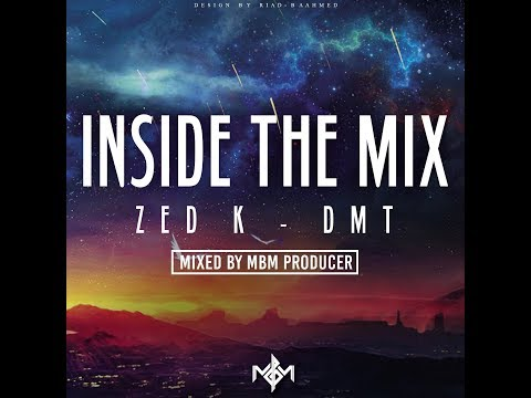 Zed-k - D.M.T Inside the mix (Mixed By MBM producer)