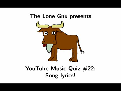 The Lone Gnu's Music Quiz #22: Song lyrics (Featuring The Clone Gnu). Part 6.