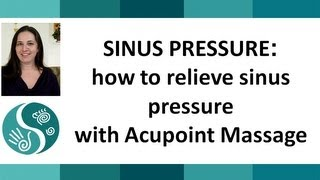 sinus pressure how to relieve sinus pressure with acupoint massage