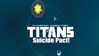 Planetary Annihilation : Titans Gameplay - Suicide Pact!