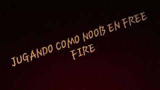 ¡JUGANDO COMO UN NOOB EN FREE FIRE!|Free Fire Sorvete Gamer!
