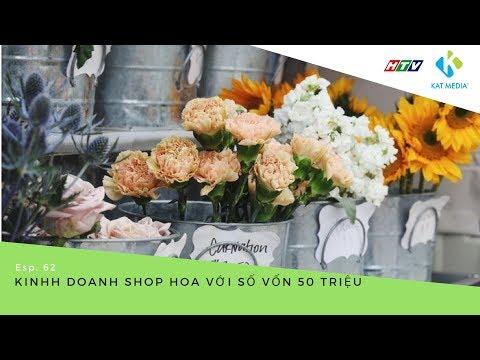 [CĐKD] Số 62 - Kinh doanh shop hoa với số vốn 50 triệu