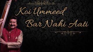 Koi Ummeed Bar Nahi Aati l Khamoshi Ki Aawaz | Pankaj Udhas | World Music, Ghazal | ArtistAloud