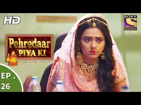 Pehredaar Piya Ki - पहरेदार पिया की - Ep 26 - 21st August, 2017 thumbnail
