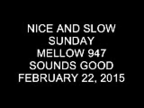 Nice & Slow Sunday on Mellow 947 February 22, 2015 8-9 PM