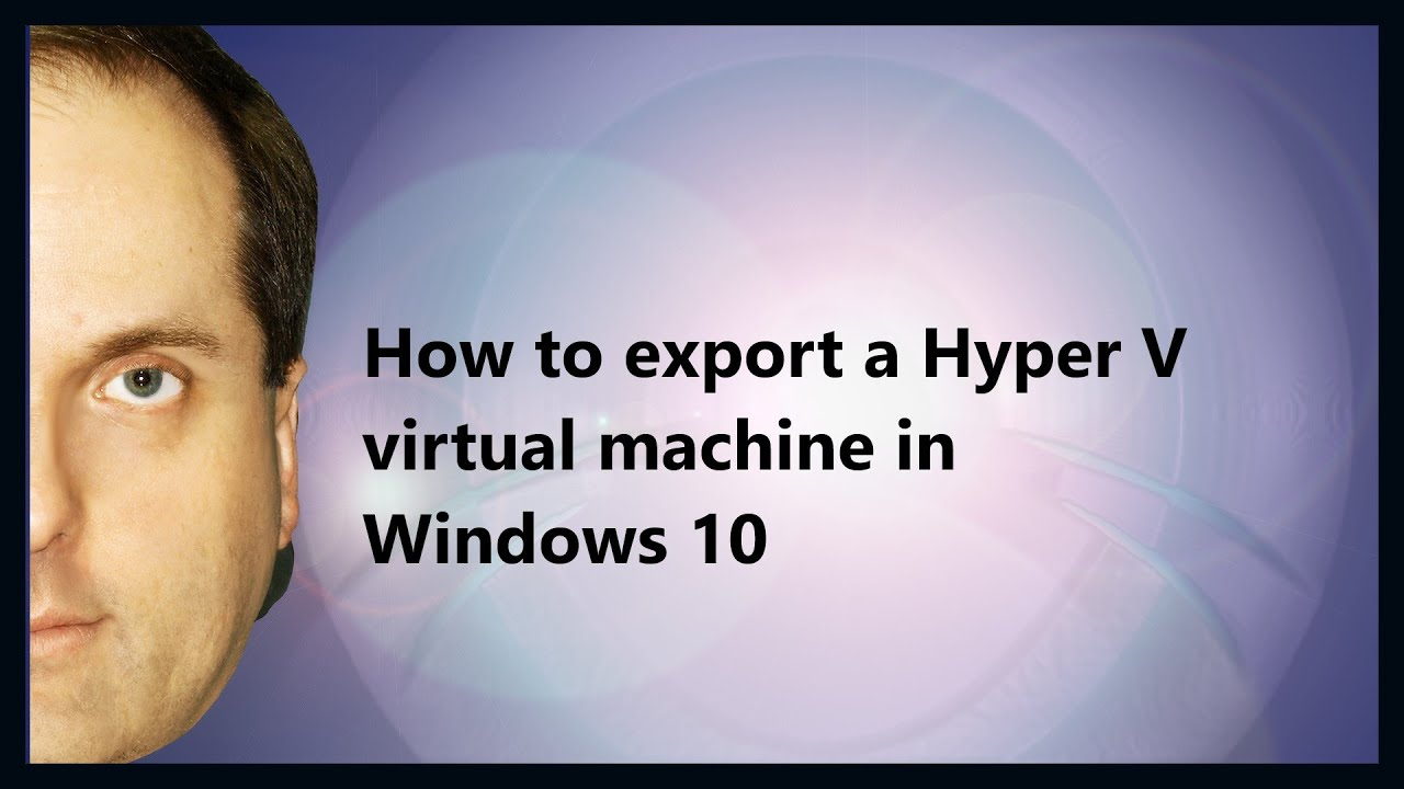 How to export a Hyper V virtual machine in Windows 10