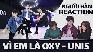 NGƯỜI HÀN XEM MV ' VI EM LA OXY ' - UNI5
