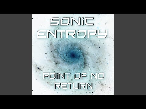 sonic entropy point of no return