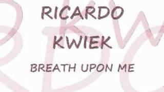 RICARDO KWIEK ,, BREATH UPON ME (phurde pe ma )2010