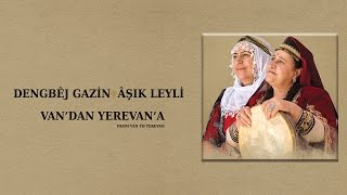 Dengbêj Gazin & Âşık Leyli - Ari Ğarip Can [ Van'dan Yerevan'a © 2017 Kalan Müzik ]