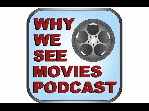 Podcast Round Up -  Why We See Movies Podcast  Episode 100