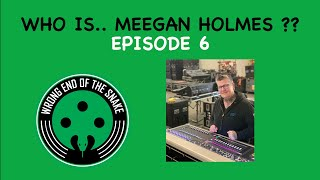 WRONG END OF THE SNAKE - Episode 6 w/ MEEGAN HOLMES