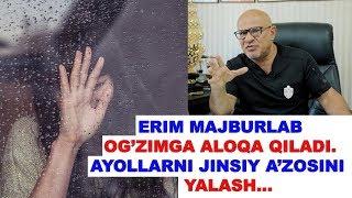 #113 DOKTOR D: ERIM MAJBURLAB OG'ZIMGA ALOQA QILADI. AYOLLARNI JINSIY A'ZOSINI YALASH