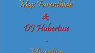Max Farenthide & DJ Hubertuse - Migration