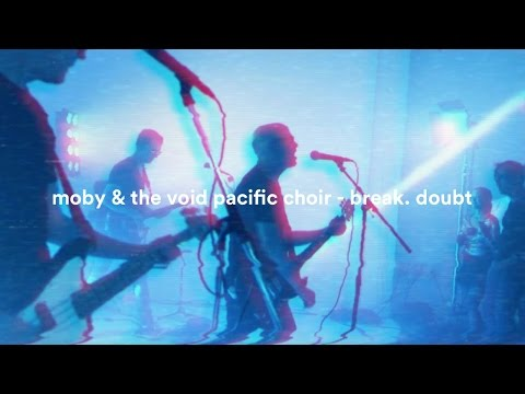 Moby & The Void Pacific Choir - Break. Doubt