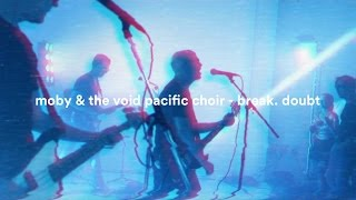 Moby & The Void Pacific Choir - Break. Doubt (Performance)