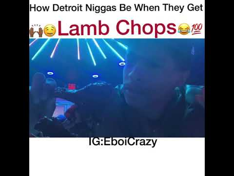 How Detroit Niggas Be When They Get Some Lamb Chops