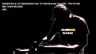 Dye Witness & The Nightraver Feat. DJ Trevor & MC Cyclone - The Future