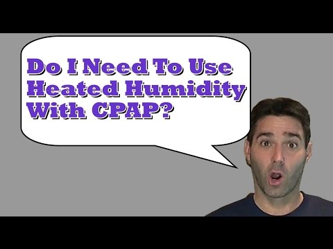 New To CPAP: Do I NEED To Use Heated Humidity and the Humidifier with CPAP? Cleaning?