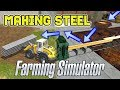 MAKING STEEL - This Is Really Worth Trying Out!  | Farming Simulator 2017