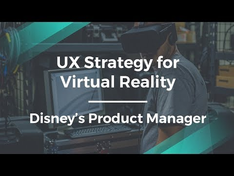 How to Do UX Strategy for Virtual Reality by Disney Product Manager