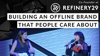 Co-Founder of Refinery29 discusses Building an Offline Brand that People Care About