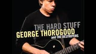 Watch George Thorogood  The Destroyers Love Doctor video