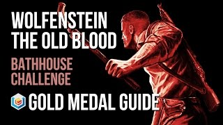 Wolfenstein The Old Blood Bathhouse Challenge Gold Medal Guide (Combat Master)