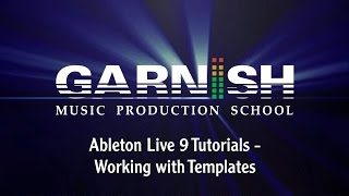 Ableton Live 9 Tutorials - Working with Templates | M1U4L9
