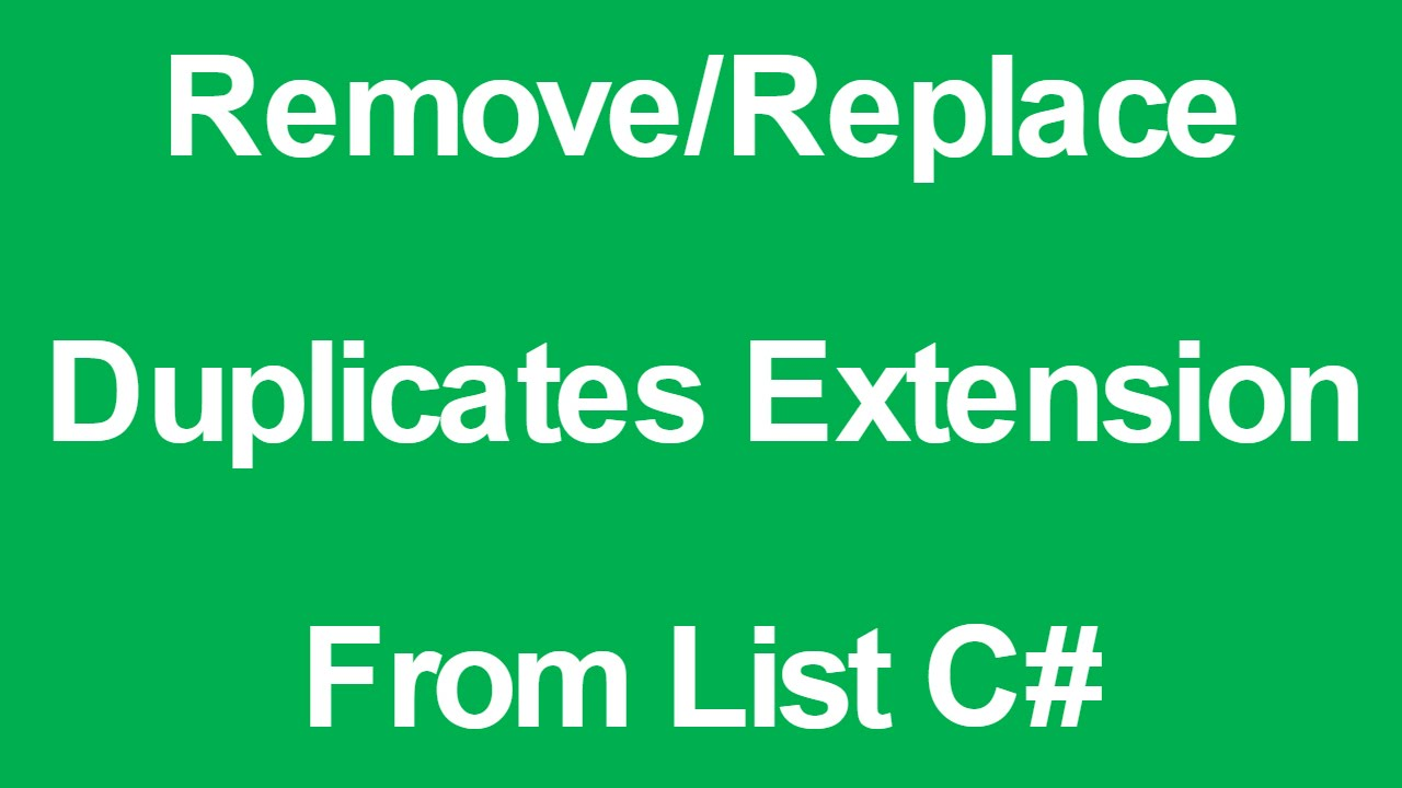 Remove Duplicates Extension From List C#