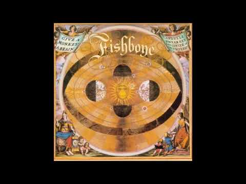 Fishbone Give A Monkey A Brain...And He'll Swear He's The Center Of The Universe