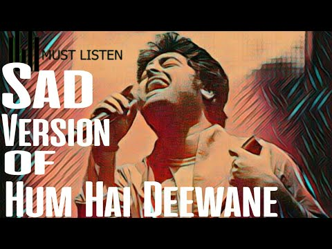 Sad Version of Hum hai deewane | Arijit Singh