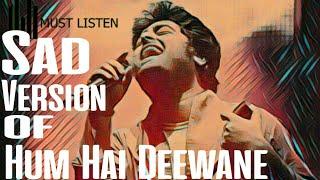 Sad Version of Hum hai deewane | Arijit Singh
