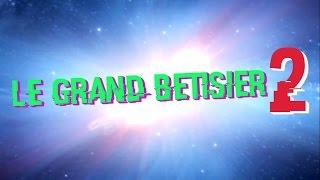 LE GRAND BETISIER #2