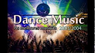 As Melhores Musicas Dance Music • As Mais Tocadas • 2003/2004