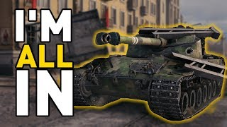 World of Tanks || I'M ALL IN!