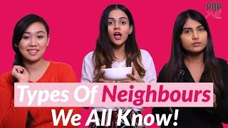 Types Of Neighbours We All Have! - POPxo Comedy