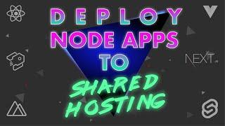 Deploy Node.js Apps To Shared Hosting