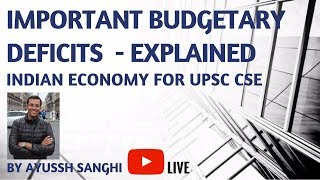 Important Budgetary Deficits - Indian Economy for UPSC CSE/ IAS Preparation by Ayussh Sanghi
